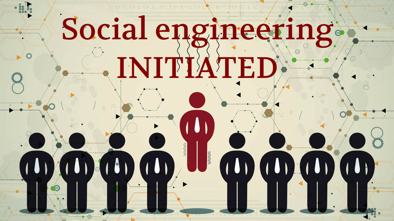Social engineering initiated